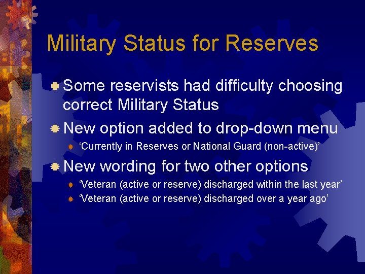 Military Status for Reserves ® Some reservists had difficulty choosing correct Military Status ®