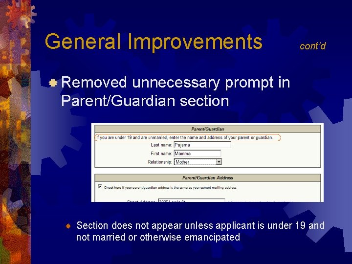 General Improvements cont'd ® Removed unnecessary prompt in Parent/Guardian section ® Section does not