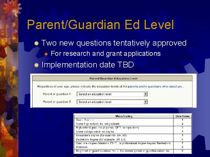Parent/Guardian Ed Level ® Two ® new questions tentatively approved For research and grant