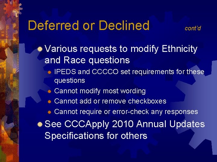 Deferred or Declined cont'd ® Various requests to modify Ethnicity and Race questions IPEDS