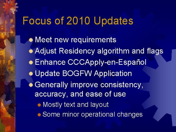 Focus of 2010 Updates ® Meet new requirements ® Adjust Residency algorithm and flags