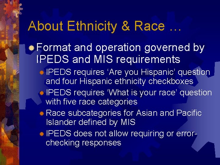 About Ethnicity & Race … ® Format and operation governed by IPEDS and MIS