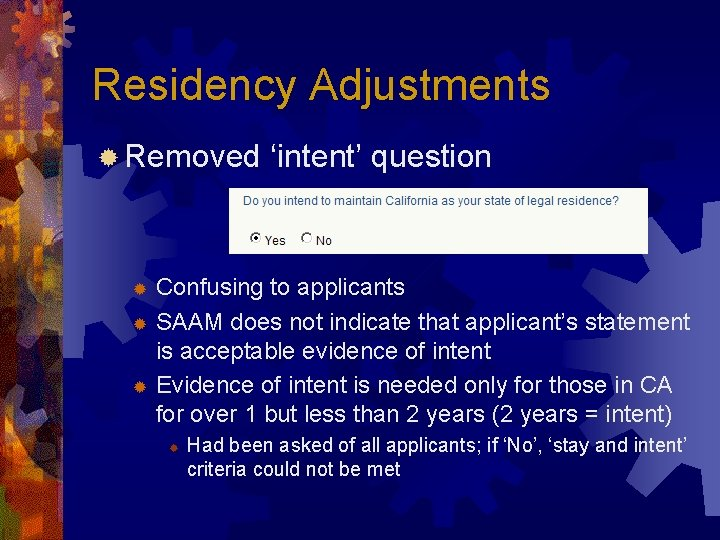 Residency Adjustments ® Removed 'intent' question Confusing to applicants ® SAAM does not indicate