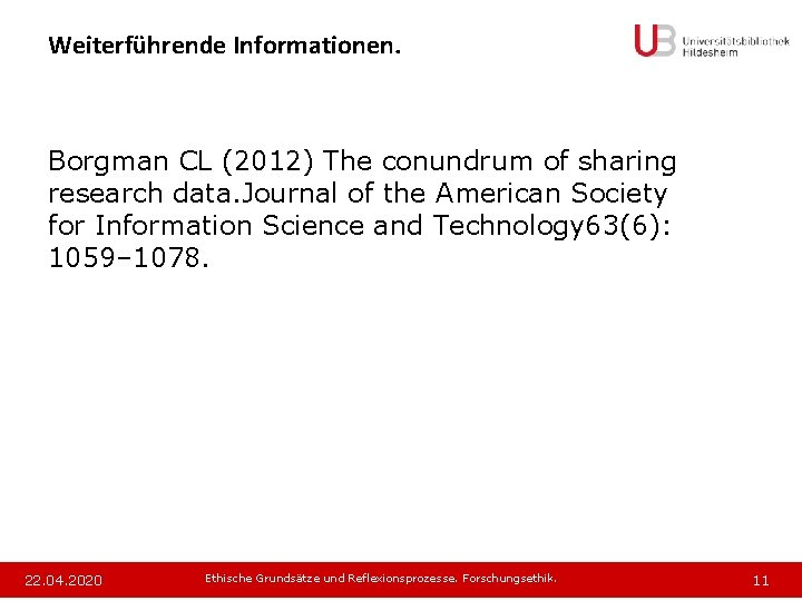 Weiterführende Informationen. Borgman CL (2012) The conundrum of sharing research data. Journal of the