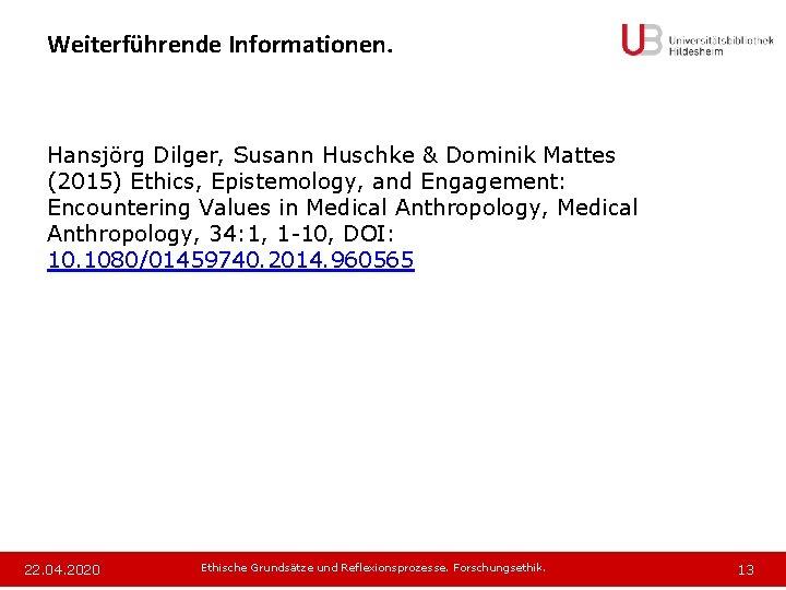 Weiterführende Informationen. Hansjörg Dilger, Susann Huschke & Dominik Mattes (2015) Ethics, Epistemology, and Engagement: