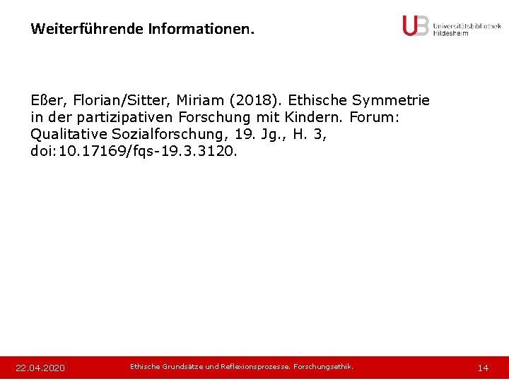 Weiterführende Informationen. Eßer, Florian/Sitter, Miriam (2018). Ethische Symmetrie in der partizipativen Forschung mit Kindern.