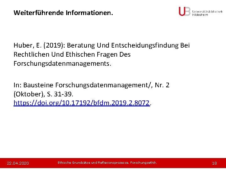 Weiterführende Informationen. Huber, E. (2019): Beratung Und Entscheidungsfindung Bei Rechtlichen Und Ethischen Fragen Des