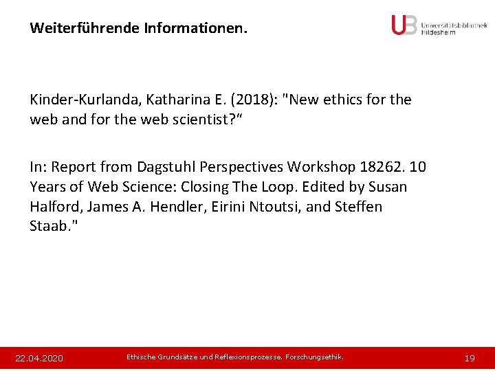 """Weiterführende Informationen. Kinder-Kurlanda, Katharina E. (2018): """"New ethics for the web and for the"""