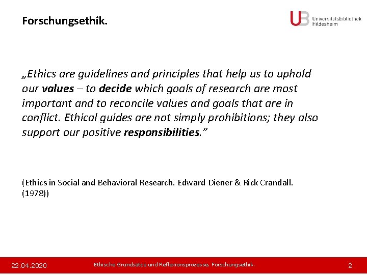 """Forschungsethik. """"Ethics are guidelines and principles that help us to uphold our values –"""