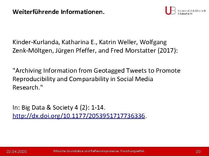 Weiterführende Informationen. Kinder-Kurlanda, Katharina E. , Katrin Weller, Wolfgang Zenk-Möltgen, Jürgen Pfeffer, and Fred