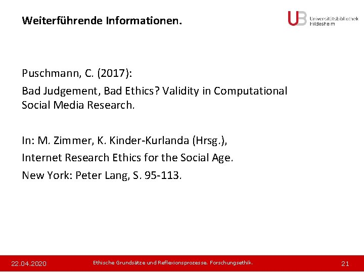 Weiterführende Informationen. Puschmann, C. (2017): Bad Judgement, Bad Ethics? Validity in Computational Social Media