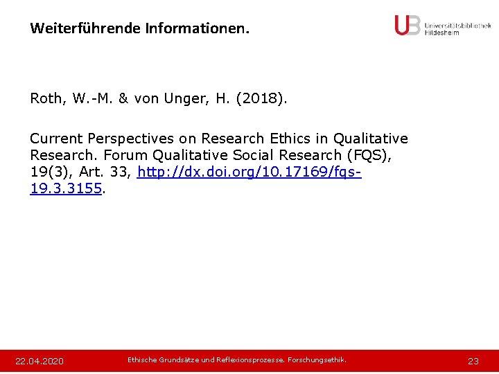 Weiterführende Informationen. Roth, W. -M. & von Unger, H. (2018). Current Perspectives on Research
