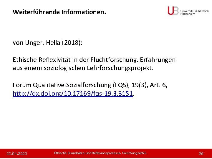 Weiterführende Informationen. von Unger, Hella (2018): Ethische Reflexivität in der Fluchtforschung. Erfahrungen aus einem