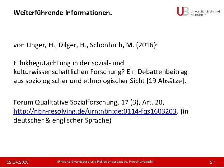 Weiterführende Informationen. von Unger, H. , Dilger, H. , Schönhuth, M. (2016): Ethikbegutachtung in