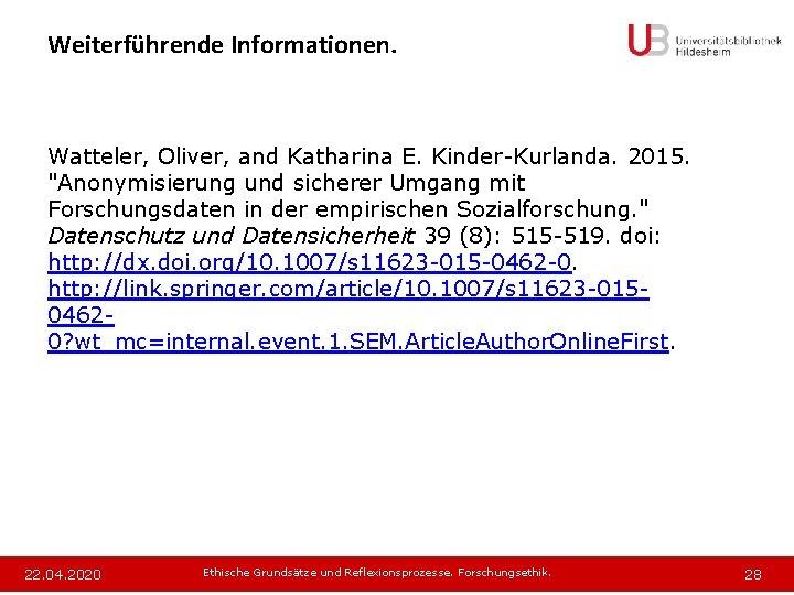 """Weiterführende Informationen. Watteler, Oliver, and Katharina E. Kinder-Kurlanda. 2015. """"Anonymisierung und sicherer Umgang mit"""