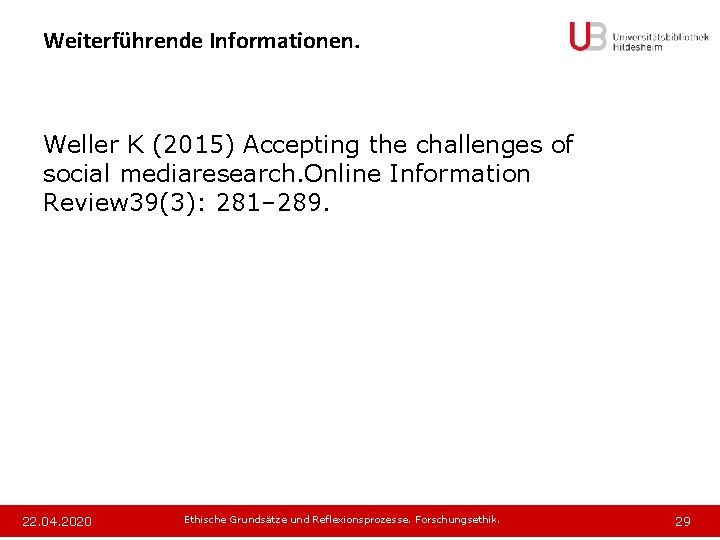 Weiterführende Informationen. Weller K (2015) Accepting the challenges of social mediaresearch. Online Information Review