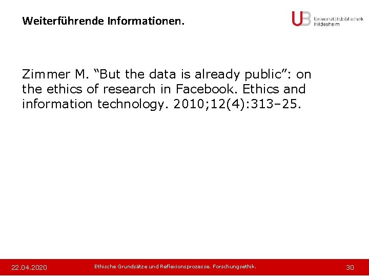 "Weiterführende Informationen. Zimmer M. ""But the data is already public"": on the ethics of"