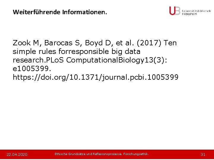 Weiterführende Informationen. Zook M, Barocas S, Boyd D, et al. (2017) Ten simple rules