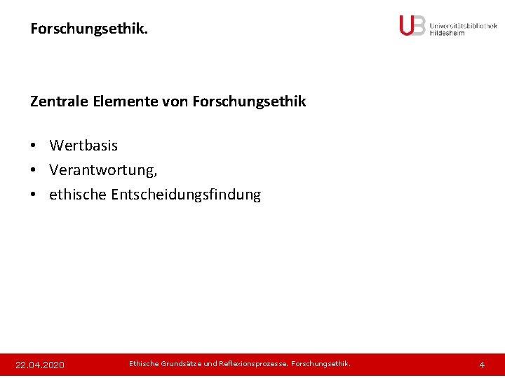 Forschungsethik. Zentrale Elemente von Forschungsethik • Wertbasis • Verantwortung, • ethische Entscheidungsfindung 22. 04.