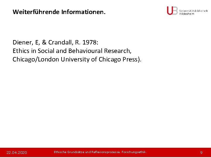 Weiterführende Informationen. Diener, E, & Crandall, R. 1978: Ethics in Social and Behavioural Research,
