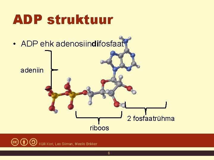 ADP struktuur • ADP ehk adenosiindifosfaat adeniin 2 fosfaatrühma riboos Külli Kori, Leo Siiman,