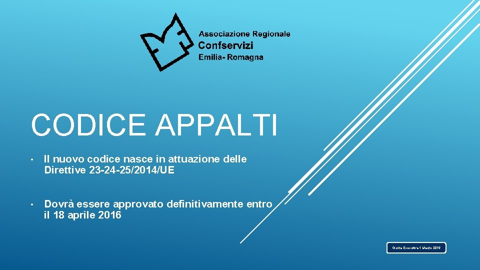 CODICE APPALTI • Il nuovo codice nasce in attuazione delle Direttive 23 -24 -25/2014/UE