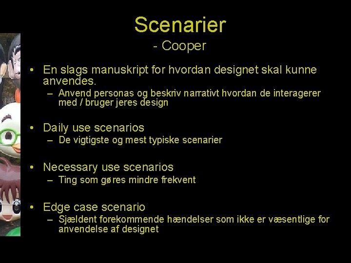 Scenarier - Cooper • En slags manuskript for hvordan designet skal kunne anvendes. –