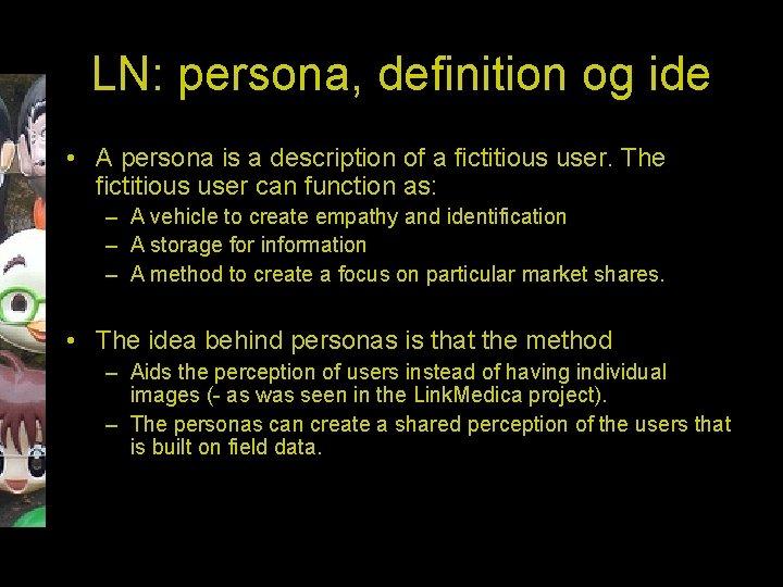 LN: persona, definition og ide • A persona is a description of a fictitious