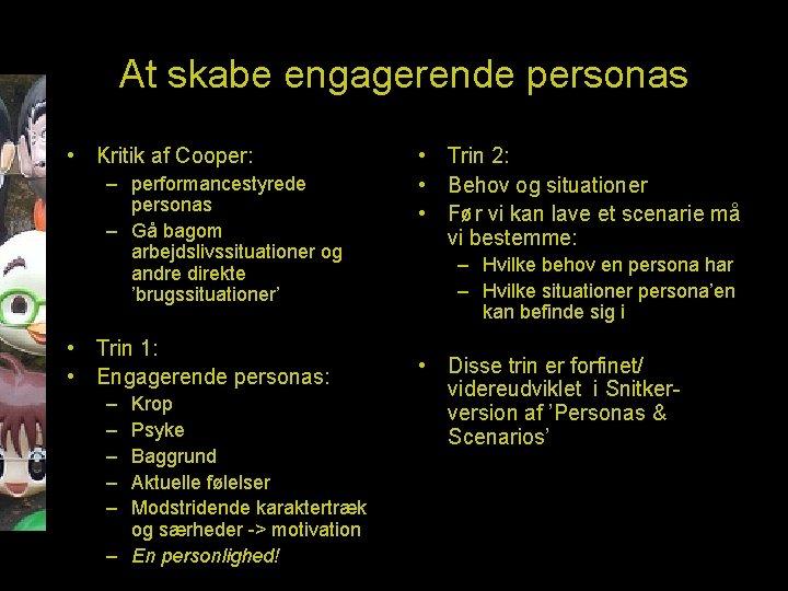 At skabe engagerende personas • Kritik af Cooper: – performancestyrede personas – Gå bagom