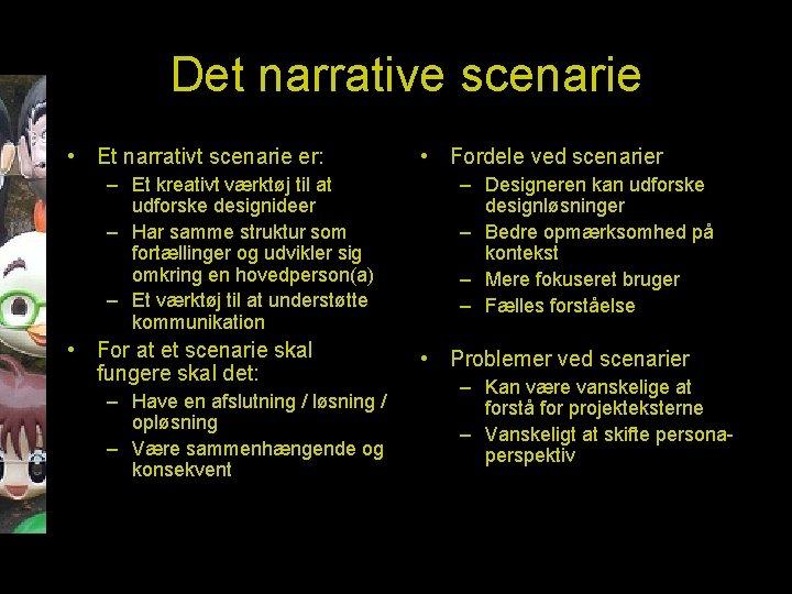Det narrative scenarie • Et narrativt scenarie er: – Et kreativt værktøj til at