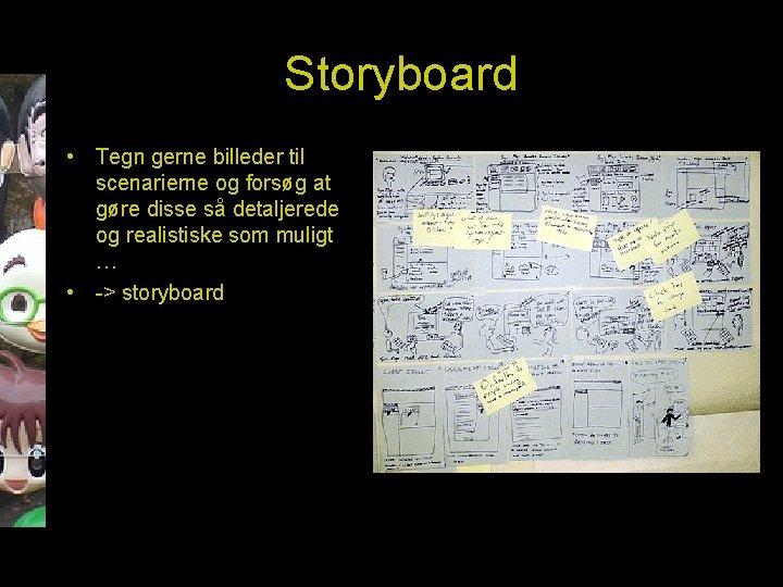 Storyboard • Tegn gerne billeder til scenarierne og forsøg at gøre disse så detaljerede