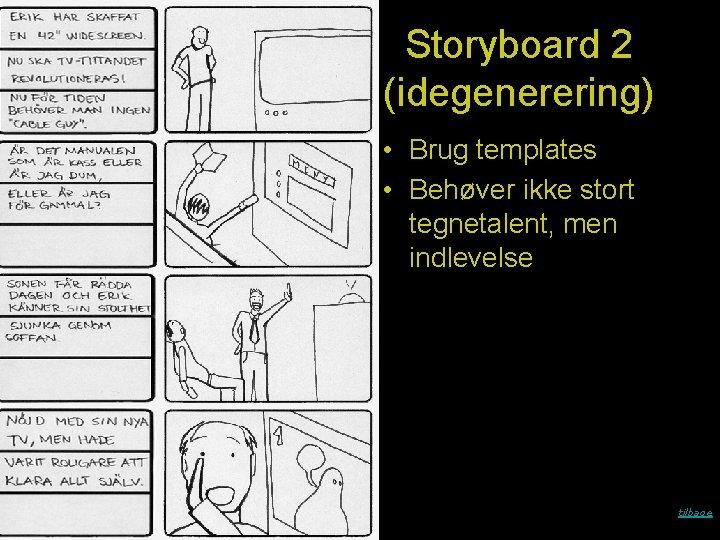 Storyboard 2 (idegenerering) • Brug templates • Behøver ikke stort tegnetalent, men indlevelse tilbage