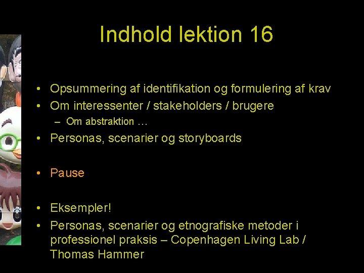 Indhold lektion 16 • Opsummering af identifikation og formulering af krav • Om interessenter
