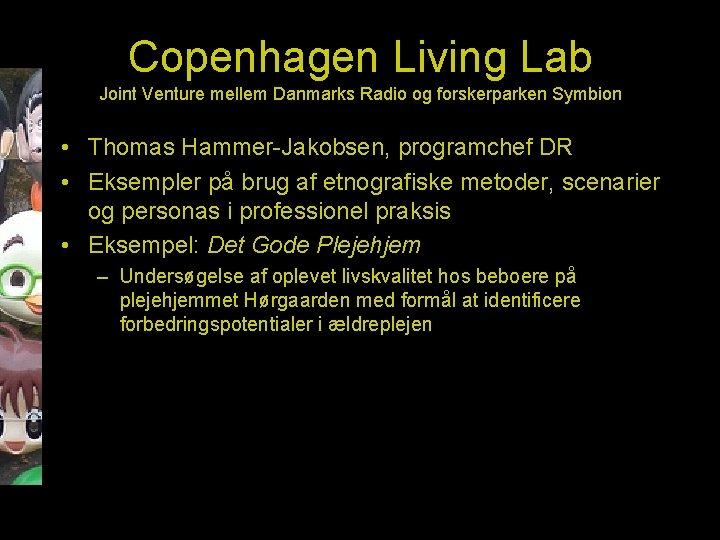 Copenhagen Living Lab Joint Venture mellem Danmarks Radio og forskerparken Symbion • Thomas Hammer-Jakobsen,