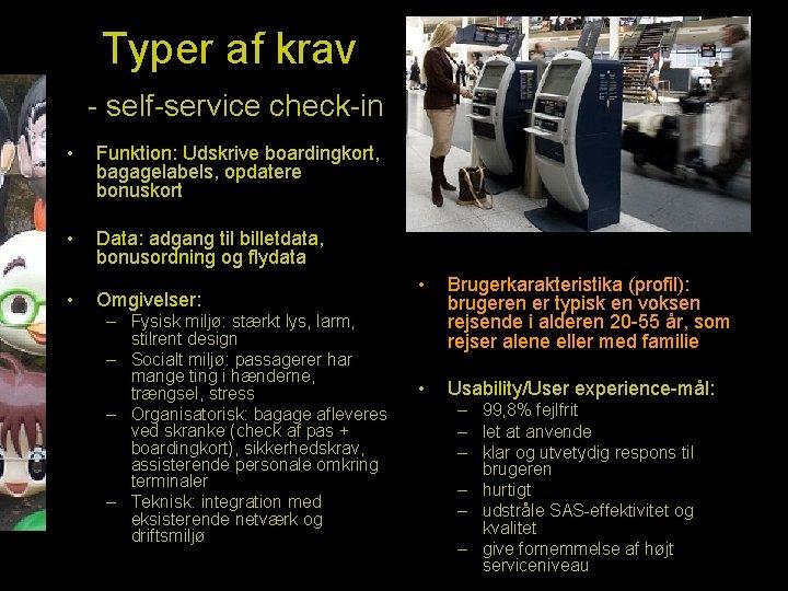 Typer af krav - self-service check-in • Funktion: Udskrive boardingkort, bagagelabels, opdatere bonuskort •