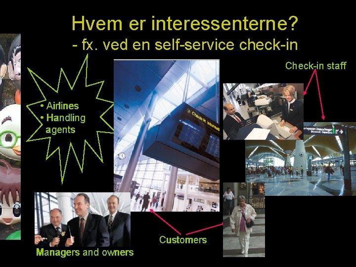 Hvem er interessenterne? - fx. ved en self-service check-in Check-in staff • Airlines •