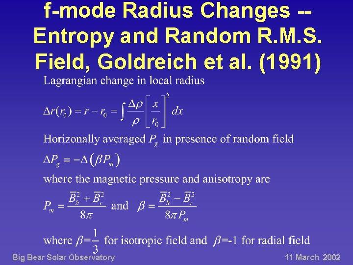 f-mode Radius Changes -Entropy and Random R. M. S. Field, Goldreich et al. (1991)