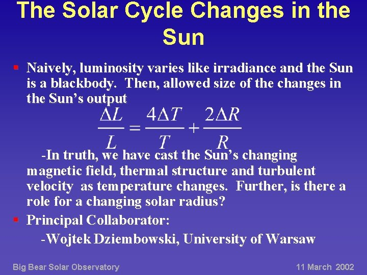 The Solar Cycle Changes in the Sun § Naively, luminosity varies like irradiance and