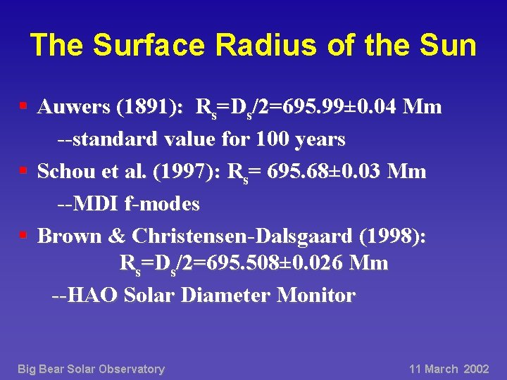 The Surface Radius of the Sun § Auwers (1891): Rs=Ds/2=695. 99± 0. 04 Mm