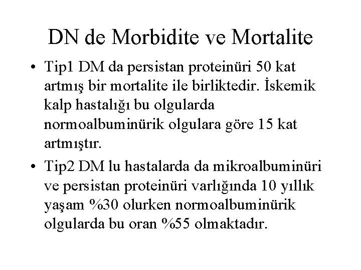 DN de Morbidite ve Mortalite • Tip 1 DM da persistan proteinüri 50 kat