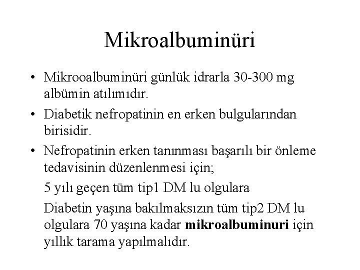 Mikroalbuminüri • Mikrooalbuminüri günlük idrarla 30 -300 mg albümin atılımıdır. • Diabetik nefropatinin en