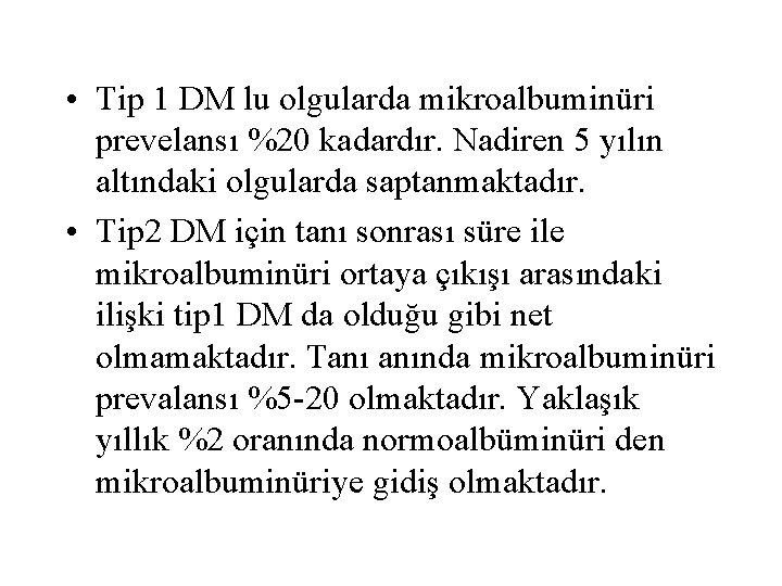 • Tip 1 DM lu olgularda mikroalbuminüri prevelansı %20 kadardır. Nadiren 5 yılın