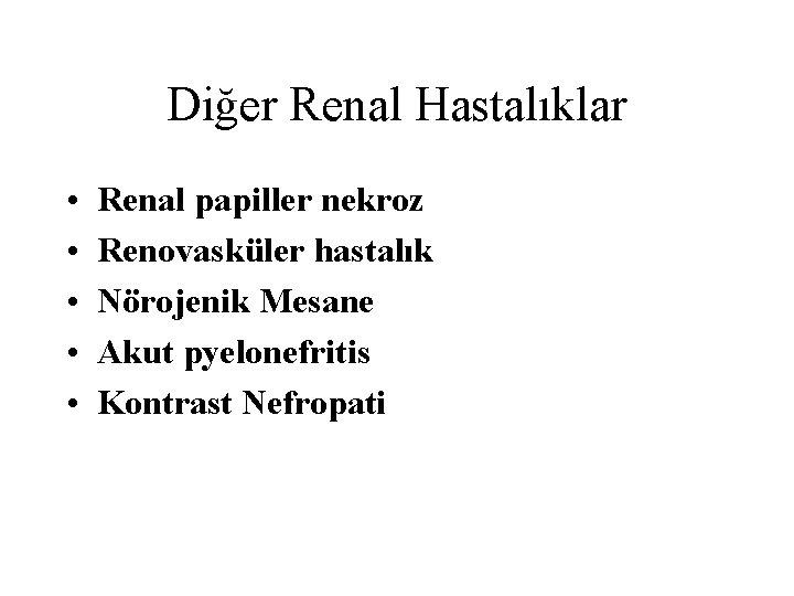 Diğer Renal Hastalıklar • • • Renal papiller nekroz Renovasküler hastalık Nörojenik Mesane Akut