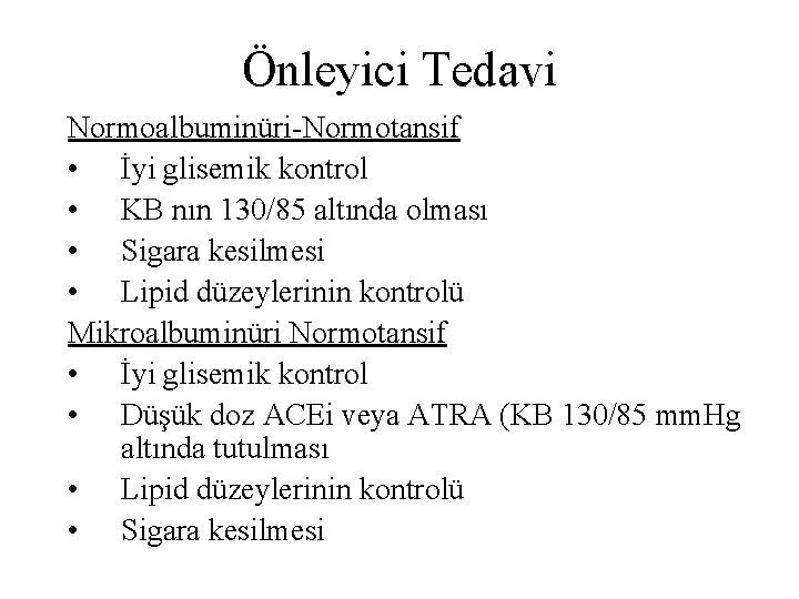 Önleyici Tedavi Normoalbuminüri-Normotansif • İyi glisemik kontrol • KB nın 130/85 altında olması •