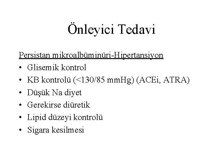 Önleyici Tedavi Persistan mikroalbüminüri-Hipertansiyon • Glisemik kontrol • KB kontrolü (<130/85 mm. Hg) (ACEi,