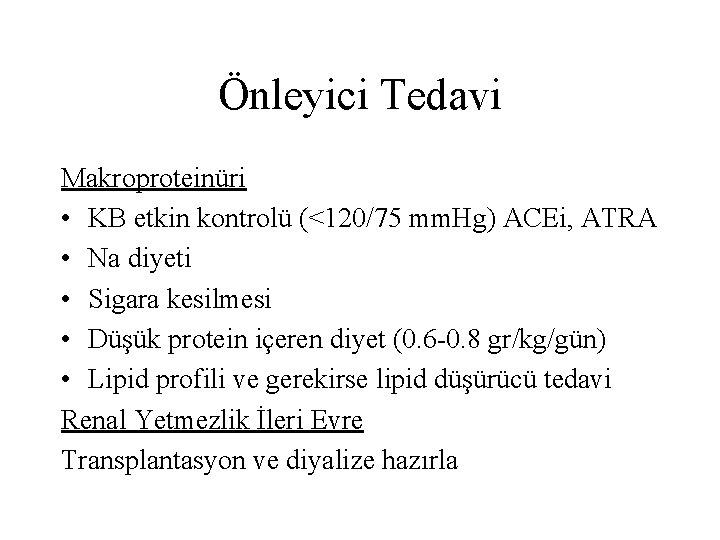 Önleyici Tedavi Makroproteinüri • KB etkin kontrolü (<120/75 mm. Hg) ACEi, ATRA • Na