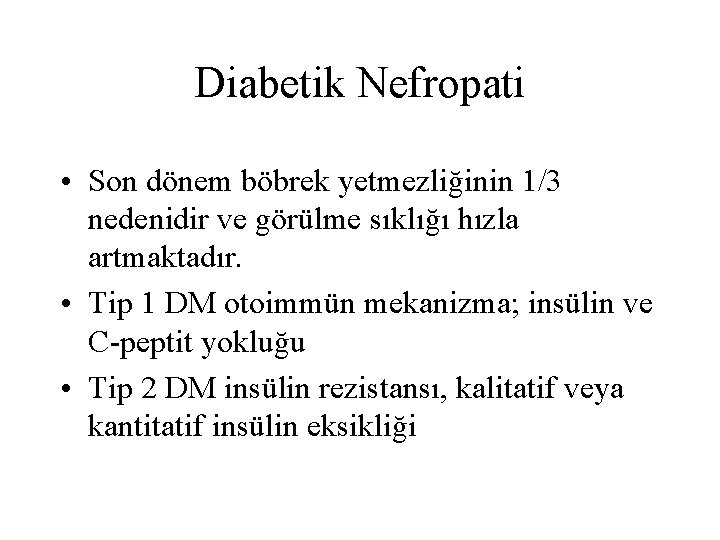 Diabetik Nefropati • Son dönem böbrek yetmezliğinin 1/3 nedenidir ve görülme sıklığı hızla artmaktadır.