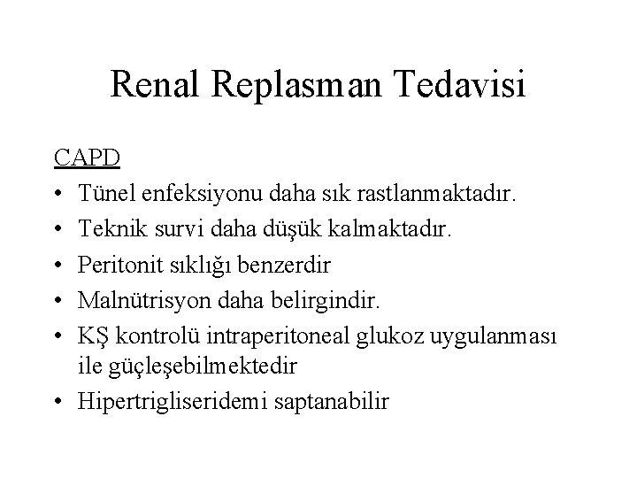 Renal Replasman Tedavisi CAPD • Tünel enfeksiyonu daha sık rastlanmaktadır. • Teknik survi daha