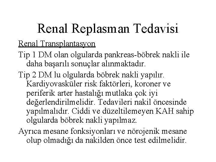Renal Replasman Tedavisi Renal Transplantasyon Tip 1 DM olan olgularda pankreas-böbrek nakli ile daha