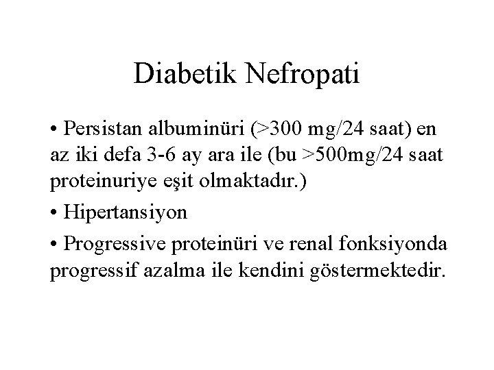 Diabetik Nefropati • Persistan albuminüri (>300 mg/24 saat) en az iki defa 3 -6